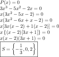 P(x) = 0 \\ 3x^3 - 5x^2 - 2x = 0 \\ x(3x^2 - 5x - 2) = 0 \\ x(3x^2 - 6x + x - 2) = 0 \\ x[3x(x - 2) + 1(x - 2)] = 0 \\ x \left \{(x - 2)[3x + 1] \right \} = 0 \\ x(x - 2)(3x + 1) = 0 \\ \boxed{S = \left \{ - \frac{1}{3}, 0, 2 \right \}}
